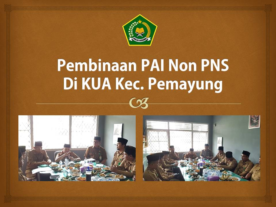 Pembinaan PAI Non PNS KUA Pemayung